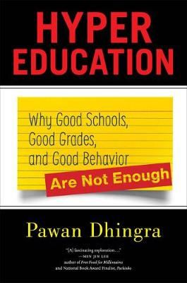 Hyper Education: Why Good Schools, Good Grades, and Good Behavior Are Not Enough by Pawan Dhingra