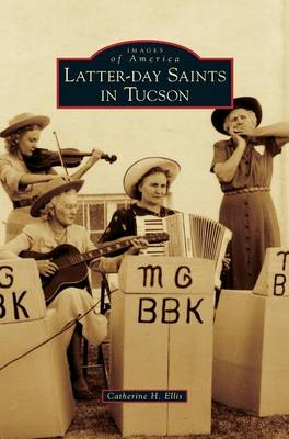 Latter-Day Saints in Tucson by Catherine H Ellis