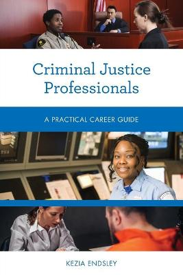 Criminal Justice Professionals: A Practical Career Guide book