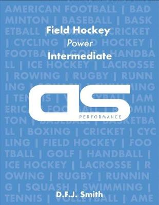 DS Performance - Strength & Conditioning Training Program for Field Hockey, Power, Intermediate by D F J Smith