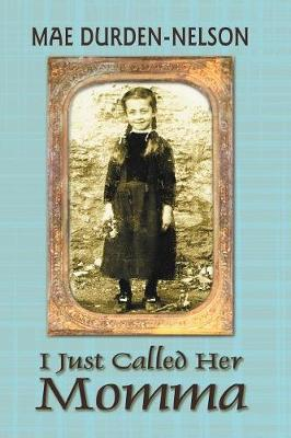 I Just Called Her Momma by Mae Durden-Nelson