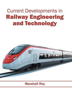 Current Developments in Railway Engineering and Technology by Marshall Roy