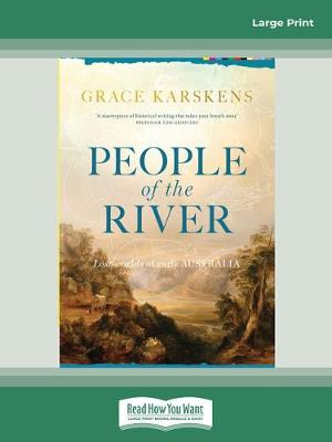People of the River: Lost worlds of early Australia by Grace Karskens