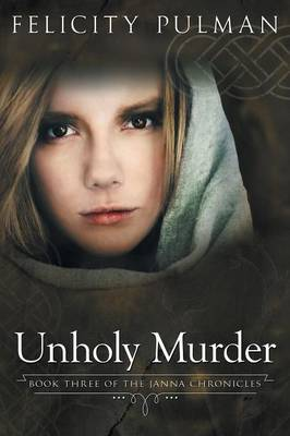 Unholy Murder: The Janna Chronicles 3 by Felicity Pulman
