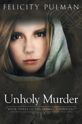 Unholy Murder: The Janna Chronicles 3 by Felicity Pulman