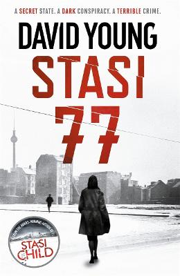 Stasi 77: The breathless Cold War thriller by the author of Stasi Child by David Young