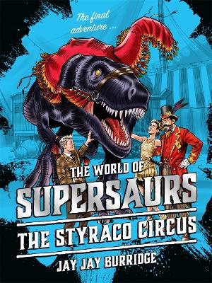 Supersaurs 6: The Styraco Circus by Jay Jay Burridge