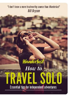 Wanderlust - How to Travel Solo: Holiday tips for independent adventurers book
