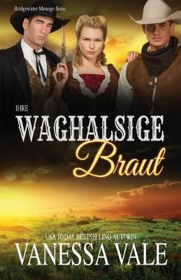 Ihre waghalsige Braut: Grossdruck by Vanessa Vale