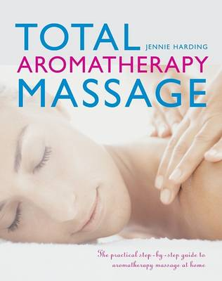 Total Aromatherapy Massage by Jennie Harding