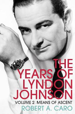 Means of Ascent: The Years of Lyndon Johnson (Volume 2) book