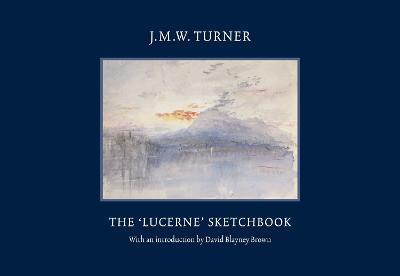 JMW Turner: The Lucerne Sketchbook by David Blayney Brown