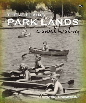 The Adelaide Park Lands by Patricia Sumerling