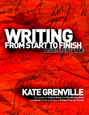 Writing from Start to Finish by Kate Grenville