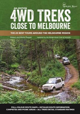 4WD Treks Close to Melbourne: The 20 Best Tours Around the Melbourne Region by Robert Pepper and Muriel Pepper