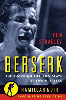 Berserk: The Shocking Life and Death of Edwin Valero by Don Stradley