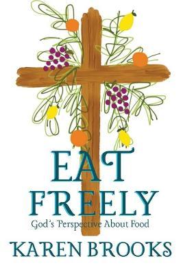 Eat Freely by Karen Brooks