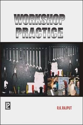 Workshop Practice by R. K. Rajput