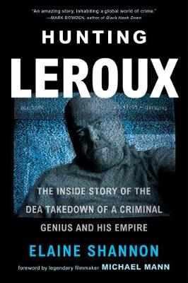 Hunting LeRoux: The Inside Story of the DEA Takedown of a Criminal Genius and His Empire by Elaine Shannon