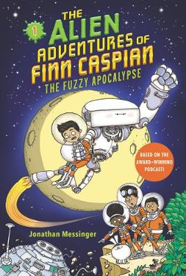 The Alien Adventures of Finn Caspian #1: The Fuzzy Apocalypse by Jonathan Messinger