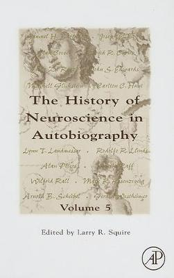 History of Neuroscience in Autobiography by Larry R. Squire