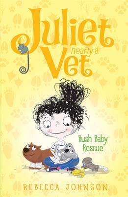 Bush Baby Rescue: Juliet, Nearly a Vet (Book 4) by Rebecca Johnson