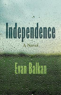 Independence: A Novel by Evan Balkan