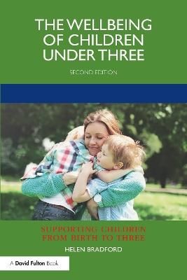 The Wellbeing of Children under Three by Helen Bradford