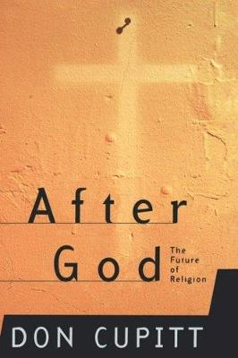 After God: The Future Of Religion by Don Cupitt