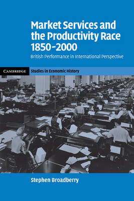 Market Services and the Productivity Race, 1850-2000 by Stephen Broadberry