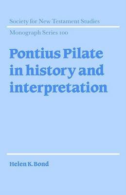 Pontius Pilate in History and Interpretation by Helen K. Bond
