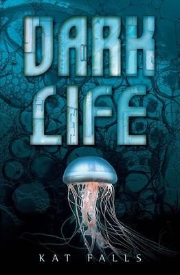 Dark Life: Book 1 by Kat Falls