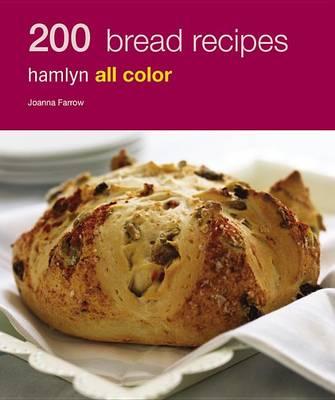 Hamlyn All Colour Cookery: 200 Bread Recipes by Joanna Farrow