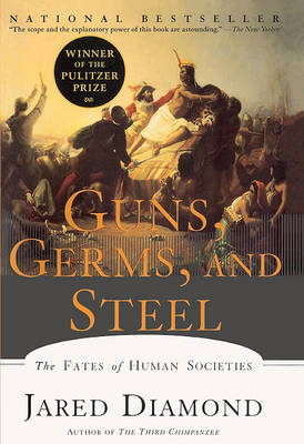 Guns, Germs and Steel: the Fates of Human Societies by Jared Diamond