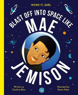 Work It, Girl: Mae Jemison: Blast off into space like by Caroline Moss