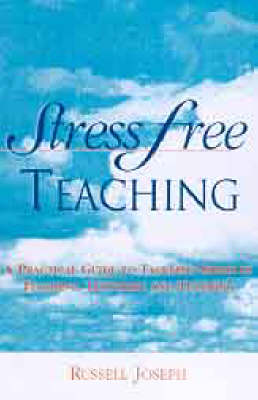 Stress Free Teaching: A Practical Guide to Tackling Stress in Teaching, Lecturing and Tutoring by Russell Joseph