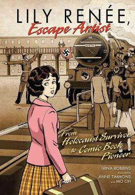 Lily Renee, Escape Artist From Holocaust Surviver To Comic Book Pioneer by Robbins Trina