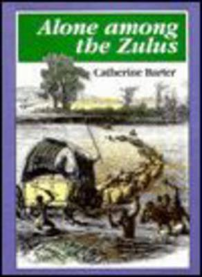 Alone Among the Zulus by Catherine Barter
