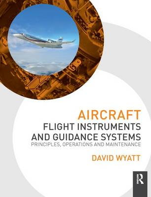 Aircraft Flight Instruments and Guidance Systems by David Wyatt