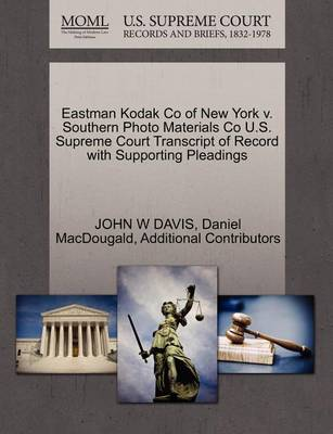 Eastman Kodak Co of New York V. Southern Photo Materials Co U.S. Supreme Court Transcript of Record with Supporting Pleadings by John W Davis
