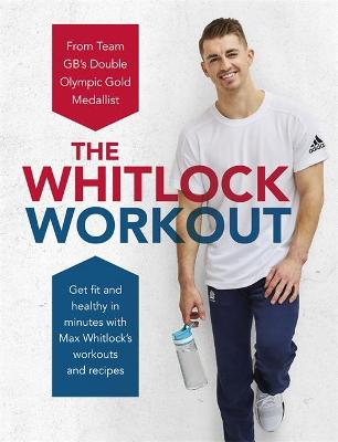 The Whitlock Workout: Get Fit and Healthy in Minutes by Max Whitlock