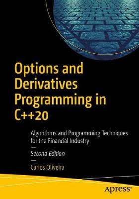 Options and Derivatives Programming in C++20: Algorithms and Programming Techniques for the Financial Industry by Carlos Oliveira