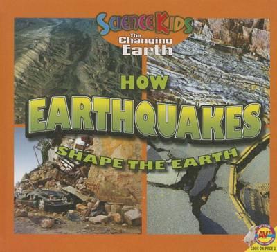 How Earthquakes Shape the Earth by Aaron Carr, Megan Cuthbert