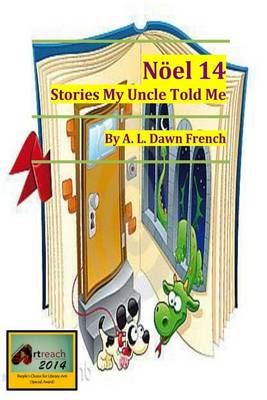 Noel 14 Stories My Uncle Told Me by A L Dawn French