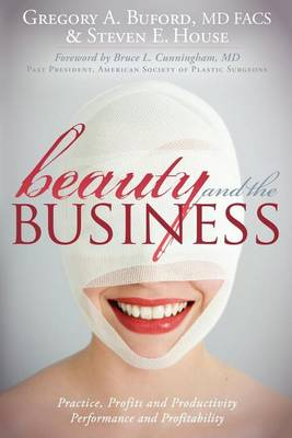 Beauty and the Business: Practice, Profits and Productivity, Performance and Profitability by Gregory A Buford