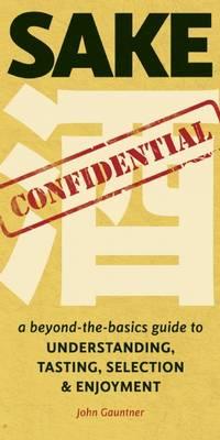 Sake Confidential by John Gauntner