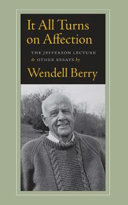 It All Turns on Affection by Wendell Berry