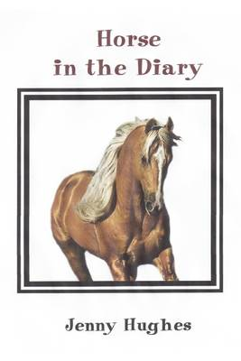 Horse in the Diary by Jenny Hughes