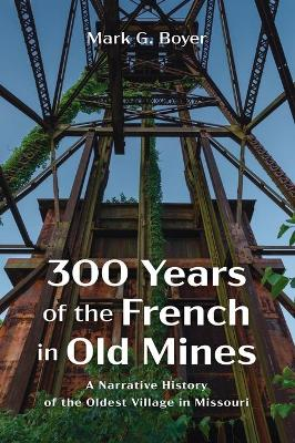300 Years of the French in Old Mines by Mark G Boyer