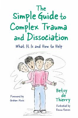 The Simple Guide to Complex Trauma and Dissociation: What it is and How to Help by Betsy de Thierry
